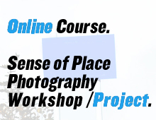 Sense of Place Photography Online Workshop/Project: May 18 – June 30, 2013